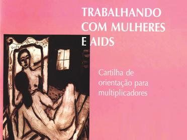 Trabalhando com Mulheres e AIDS: orientações para multiplicadores